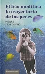 """""""El frío modifica la trayectoria de los peces""""  Perre Szalowski"""